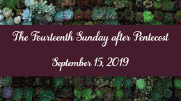 The Fourteenth Sunday after Pentecost - 9/15/19